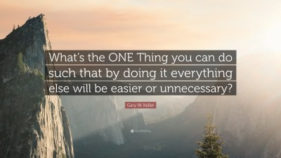 """Gary W. Keller Quote: """"What's the ONE Thing you can do such that by doing it everything else ..."""