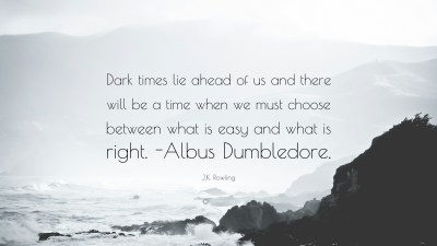 """J.K. Rowling Quote: """"Dark times lie ahead of us and there will be a time when we must choose ..."""