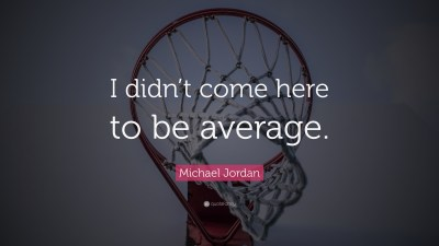 "Michael Jordan Quote: ""I didn't come here to be average."" (16 wallpapers) - Quotefancy"