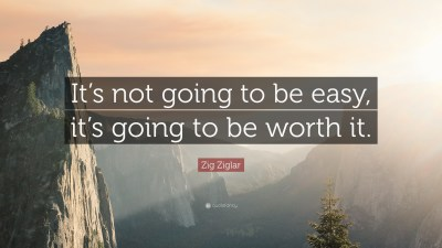 "Zig Ziglar Quote: ""It's not going to be easy, it's going to be worth it."" (12 wallpapers ..."