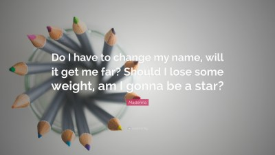 "Madonna Quote: ""Do I have to change my name, will it get me far? Should I lose some weight, am I ..."