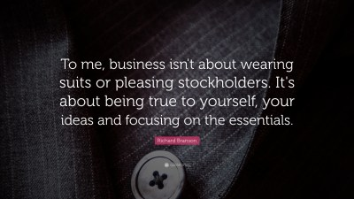 """Richard Branson Quote: """"To me, business isn't about wearing suits or pleasing stockholders. It's ..."""