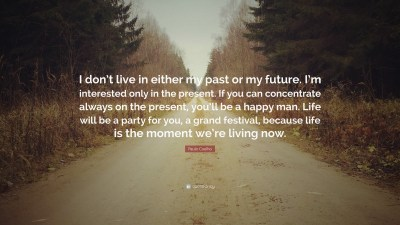"""Paulo Coelho Quote: """"I don't live in either my past or my future. I'm interested only in the ..."""