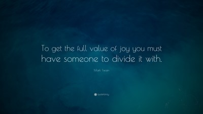 "Mark Twain Quote: ""To get the full value of joy you must have someone to divide it with."" (13 ..."