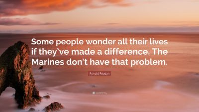 "Ronald Reagan Quote: ""Some people wonder all their lives if they've made a difference. The ..."