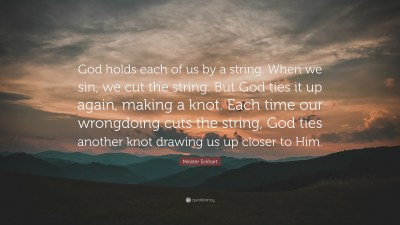 """Meister Eckhart Quote: """"God holds each of us by a string. When we sin, we cut the string. But ..."""