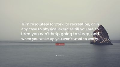 """B.C. Forbes Quote: """"Turn resolutely to work, to recreation, or in any case to physical exercise ..."""