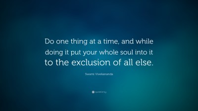 """Swami Vivekananda Quote: """"Do one thing at a time, and while doing it put your whole soul into it ..."""