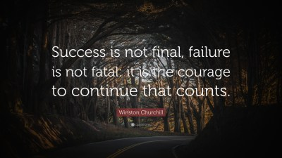 "Winston Churchill Quote: ""Success is not final, failure is not fatal: it is the courage to ..."