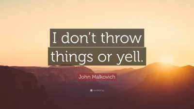 "John Malkovich Quote: ""I don't throw things or yell."" (7 wallpapers) - Quotefancy"