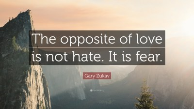 """Gary Zukav Quote: """"The opposite of love is not hate. It is fear."""" (12 wallpapers) - Quotefancy"""