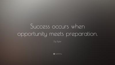 """Zig Ziglar Quote: """"Success occurs when opportunity meets preparation."""" (20 wallpapers) - Quotefancy"""