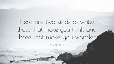 """Brian W. Aldiss Quote: """"There are two kinds of writer: those that make you think, and those that ..."""