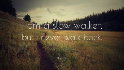 """Abraham Lincoln Quote: """"I am a slow walker, but I never walk back."""" (23 wallpapers) - Quotefancy"""