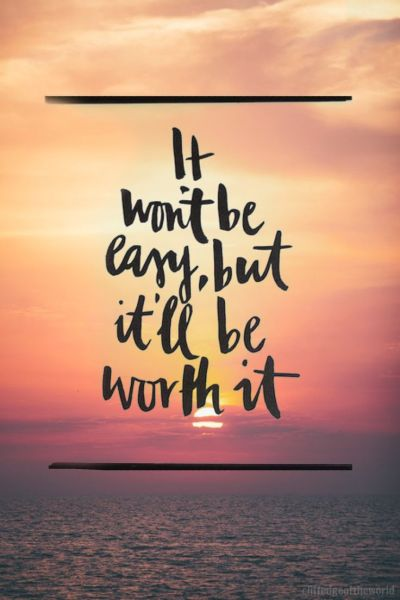 Quotes About Life :It won't be easy, but it'll be worth it! motivational quotes #motivation ...