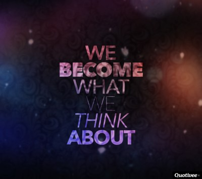 We Become What We Think About - Inspirational Quotes | Quotivee