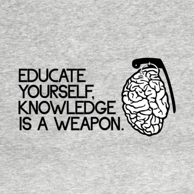 Educate yourself Knowledge is a weapon - Knowledge - T-Shirt | TeePublic