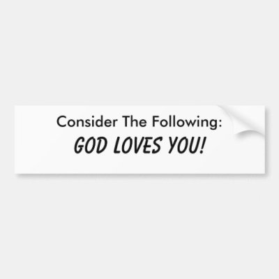 Consider The Following: God Loves You! Bumper Sticker | Zazzle