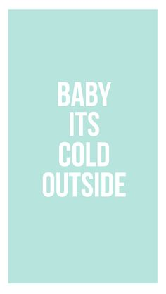 Baby It's Cold Outside   free winter iPhone 6 wallpaper   ♥ iPhone Wallpaper ♥   Pinterest ...