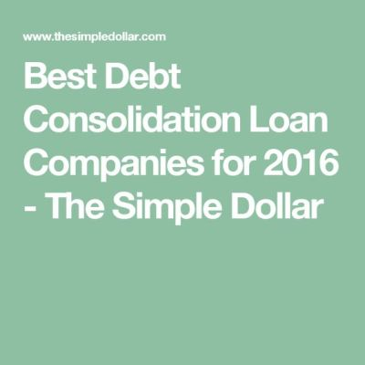 Best Debt Consolidation Loan Companies for 2016 - The Simple Dollar | business tips | Pinterest ...