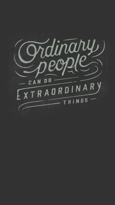 Ordinary people can do extraordinary things. iPhone wallpapers inspirational quotes about change ...