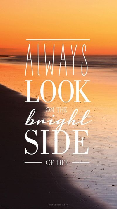 Always look on the #bright side of #life. #iPhone #Wallpaper #Quotes #HD | Q U O T E ...