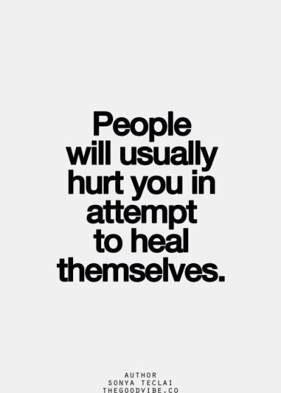 Sadly true. Don't hurt others to heal yourself. Even if the person once hurt you. Don't worry ...