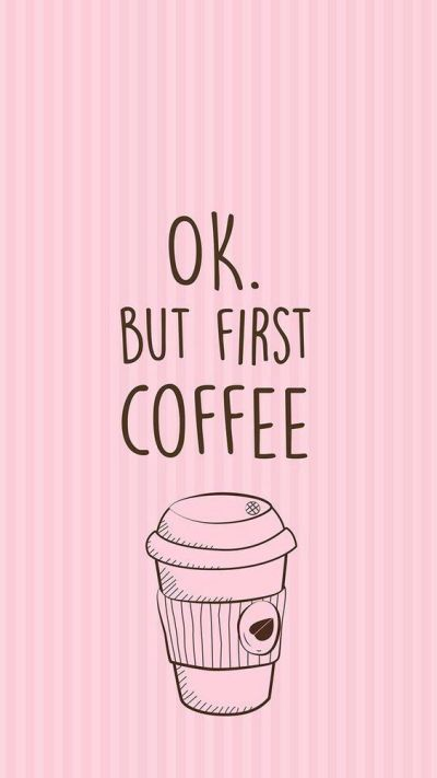 Ok, but first coffee. | Phone Wallpapers | Pinterest | Coffee and Wallpaper