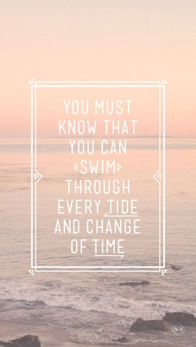 you can swim through every tide #iphone #wallpaper #quotes | QUOTES - | Pinterest | iPhone ...