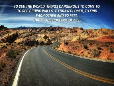 TO SEE THE WORLD, THINGS DANGEROUS TO COME TO, TO SEE BEHIND WALLS, TO DRAW CLOSER, TO FIND EACH ...