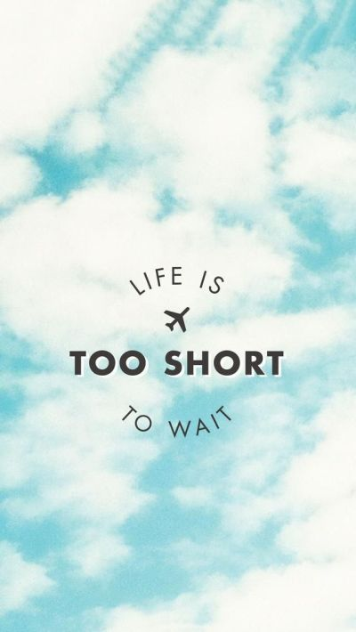 Life is Too Short to wait. Beautiful Quotes wallpapers for iPhone. Tap to see more Signs ...