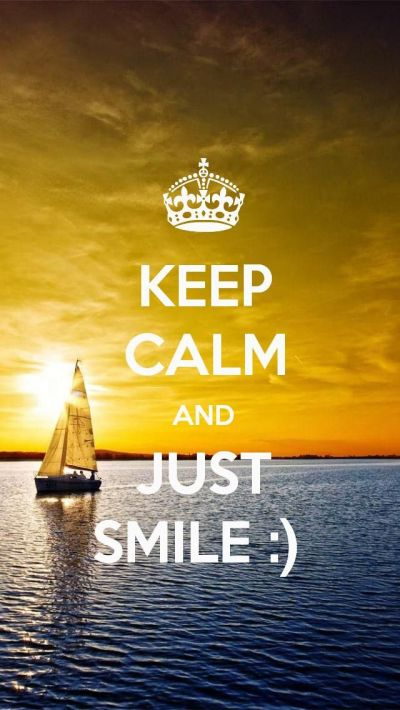 KEEP CALM AND JUST SMILE :) even though everything is going wrong! just smile you are beautiful ...