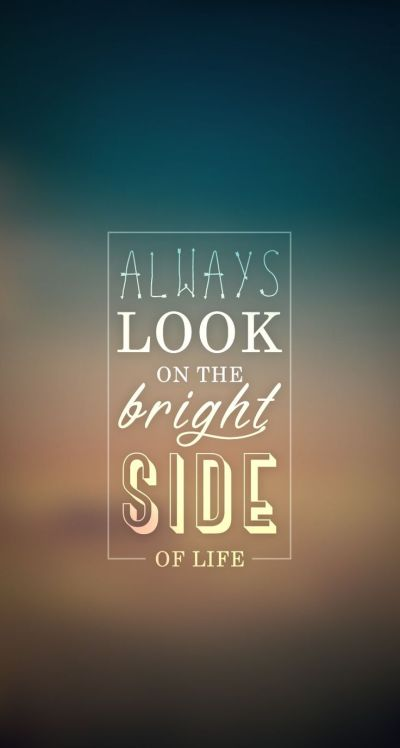 Always Look On Bright Side. iPhone wallpaper - #quotes @mobile9 | backgrounds | Pinterest ...