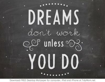 DREAMS don't work unless YOU DO. Free Background Wallpaper for your desktop, iphone or ipad ...
