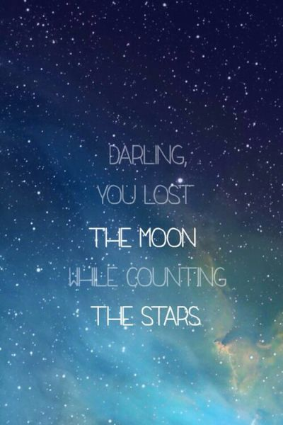 darling you lost the moon while counting the stars | Love it! | Pinterest | Count, Qoutes and ...