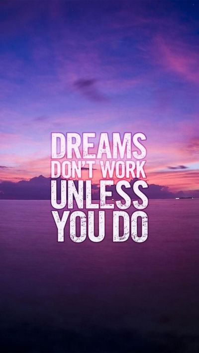 Dreams don't work unless you do. Motivational and Inspirational quotes iPhone wallpapers. Tap to ...