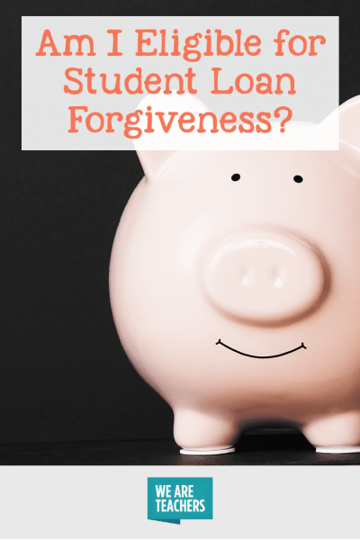 Am I Eligible for Student Loan Forgiveness? - WeAreTeachers