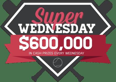 Super Wednesday $600,00 in cash prizes   FanDuel