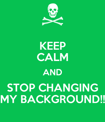 KEEP CALM AND STOP CHANGING MY BACKGROUND!! Poster | Emma | Keep Calm-o-Matic