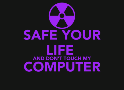 SAFE YOUR LIFE AND DON'T TOUCH MY COMPUTER Poster | louif | Keep Calm-o-Matic