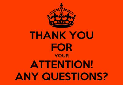 THANK YOU FOR YOUR ATTENTION! ANY QUESTIONS? Poster | 654651 | Keep Calm-o-Matic