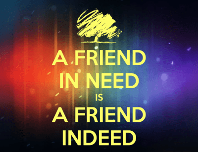 A FRIEND IN NEED IS A FRIEND INDEED Poster   sv   Keep Calm-o-Matic