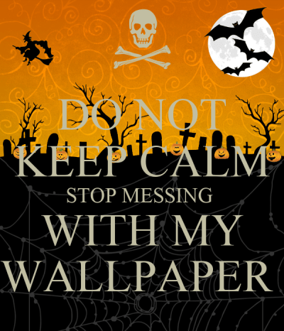 DO NOT KEEP CALM STOP MESSING WITH MY WALLPAPER - KEEP CALM AND CARRY ON Image Generator