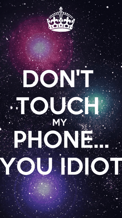 DON'T TOUCH MY PHONE... YOU IDIOT Poster | Alen | Keep Calm-o-Matic