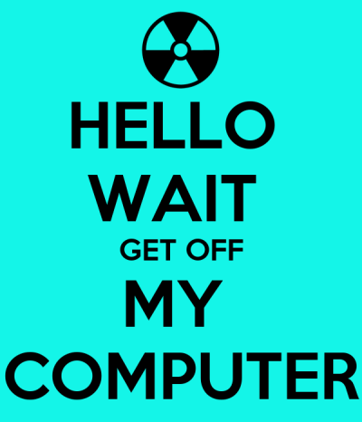HELLO WAIT GET OFF MY COMPUTER Poster | KERRY | Keep Calm-o-Matic