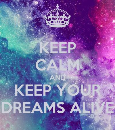 KEEP CALM AND KEEP YOUR DREAMS ALIVE Poster | jeweledsparkles | Keep Calm-o-Matic