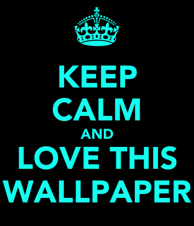 KEEP CALM AND LOVE THIS WALLPAPER Poster | Serena | Keep Calm-o-Matic