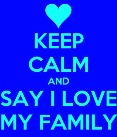 KEEP CALM AND SAY I LOVE MY FAMILY Poster   KISTI   Keep Calm-o-Matic