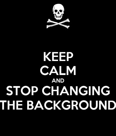 KEEP CALM AND STOP CHANGING THE BACKGROUND Poster | Jack | Keep Calm-o-Matic