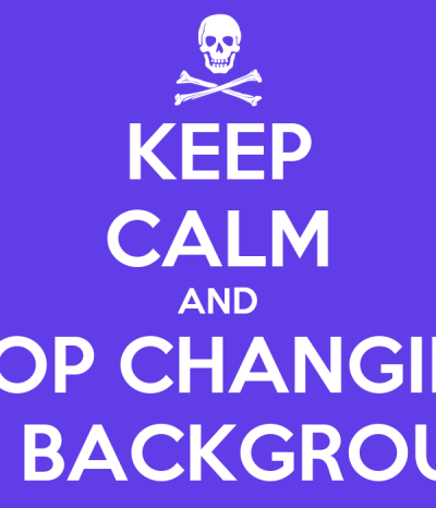 KEEP CALM AND STOP CHANGING THE BACKGROUND Poster | Poop | Keep Calm-o-Matic
